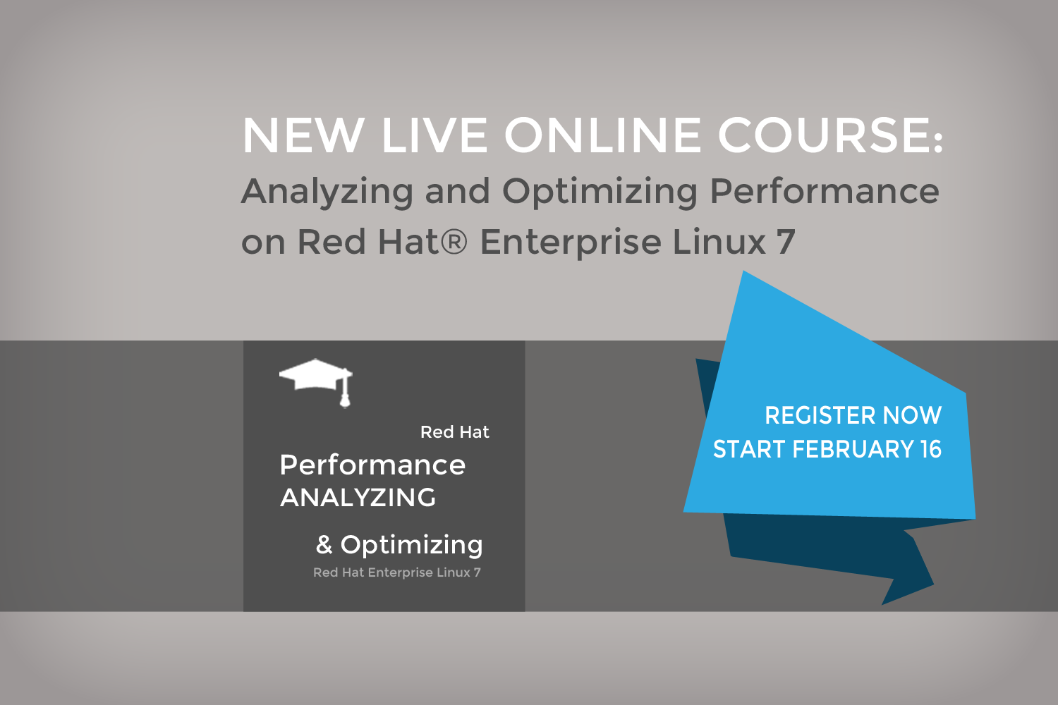 New LIVE online course: Analyzing and Optimizing Performance on Red Hat ® Enterprise Linux 7