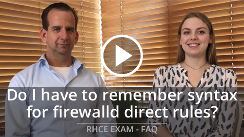 RHCE Exam FAQ – Do I have to remember firewalld commands for the RHCE® exam?