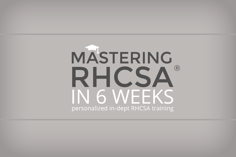 REGISTRATION OPEN: Mastering RHCSA® in 6 weeks