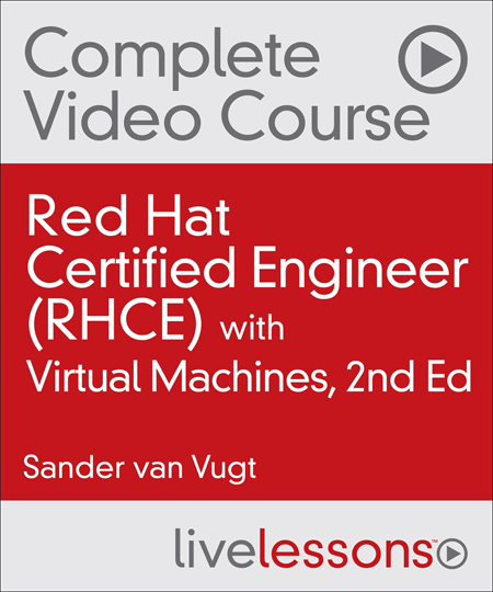 RHCE® Complete Video Course with Virtual Machines, 2nd Edition