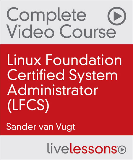 Linux Foundation Certified System Administrator Complete Video Course, 2nd Edition