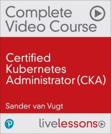 Certified Kubernetes Administrator CKA Video Course
