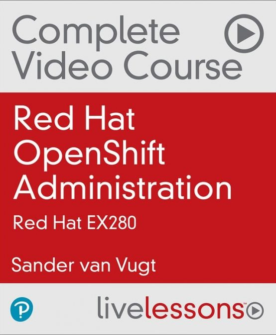 Red Hat OpenShift Administration Video Course: Red Hat EX280